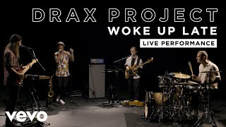 Drax Project - Woke Up Late - Live Performance | Vevo