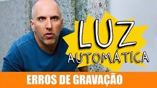 Vídeo - Erros de Gravação – Luz Automática