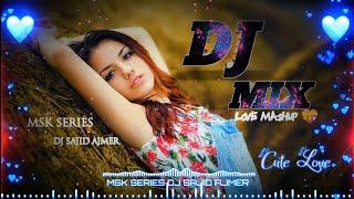 Sad Love Mashup Mix   Dj Sajid Ajmer   Sad Song Mix   Chill out Mix   MSK SERIES