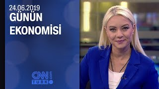 Günün Ekonomisi 24 06 2019 Pazartesi