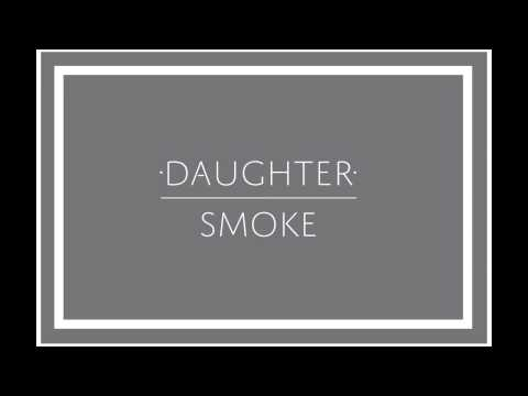 "Daughter - ""Smoke"""