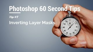 60 Second Photoshop Tips - Inverting Layer Masks (Episode 7)