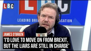 'I'd love to move on from Brexit, but the liars are still in charge'   James O'Brien