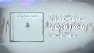 Bleach Blonde - The Headlines