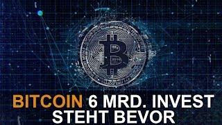 BITCOIN 6 MRD. INVEST STEHT BEVOR