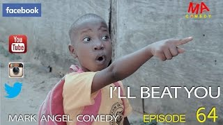 I'LL BEAT YOU (Mark Angel Comedy) (Episode 64) thumbnail