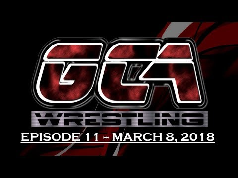 GCA Wrestling - Episode 11 - March 8, 2018