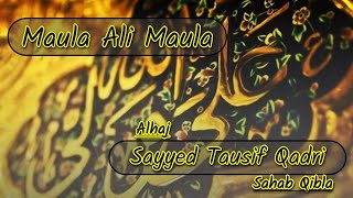 Maula Ali Maula   Sayyed Tausif Qadri Sahab   Syed Moin Miya   Qari Rizwan Khan Sahab  