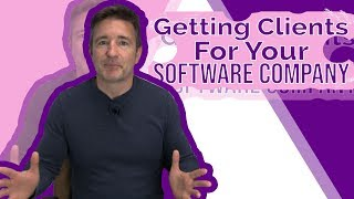 Getting Clients For Your Software Company