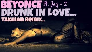 Beyonce ft. Jay Z - Drunk In Love (Takman