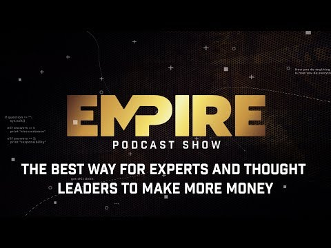 The Best Way for Experts and Thought Leaders to Make More Money | Empire Podcast Show