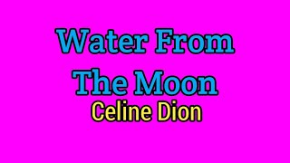 Download Mp3 Water From The Moon  Lyrics -celine Dion