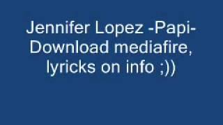 jennifer lopez -papi- DOWNLOAD MEDIAFIRE, Lyricks on info ;)