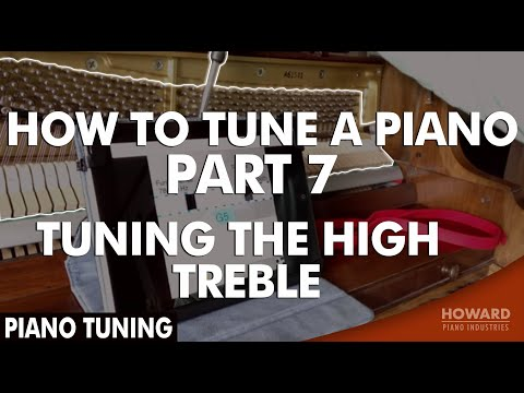 Piano Tuning - How to Tune A Piano Part 7 - Tuning the High Treble