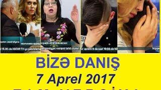 Bize danis 7 aprel 2017 tam verilis / Bize danis 07.04.2017