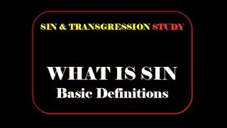 Sin & Transgression - WHAT IS SIN