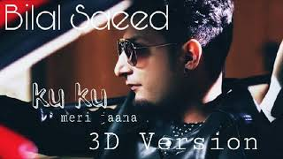 Ku- Ku full song ll 3D Version ll Bilal Saeed ll Dr. Zeus ll Fateh ll Use headphones