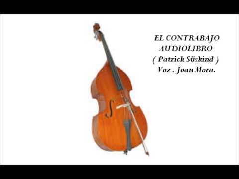 EL CONTRABAJO Patrick Süskind. AUDIOLIBRO. Narrado por Joan Mora.