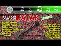 Seleksi Lagu - Lagu Batak Terlaris | Lagu Batak Populer Enak Di Dengar Di Perjalanan | Full Album