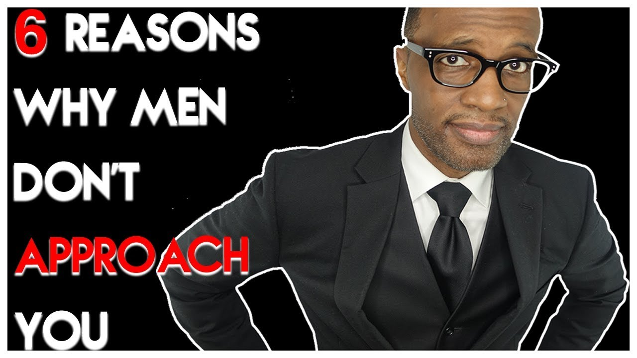 Available On Patreon Https Www Patreon Com Kevinrsamuels 6 Reasons Men Don T Approach You Youtube