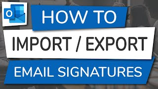 How to Import, Exṗort or Copy Email Signatures from Outlook