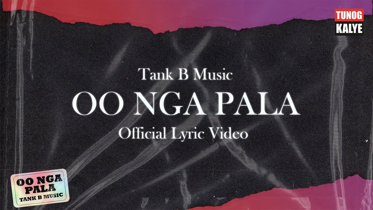 Tank B Music - Oo Nga Pala (Official Lyric Video)