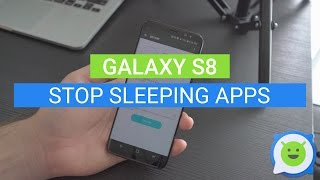 Galaxy S8: How to stop sleeping apps