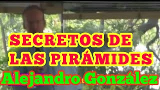 contactado ALEJANDRO GONZÁLEZ NOS COMPARTE SU CONOCIMIENTO sobre los secretos de las pirámides
