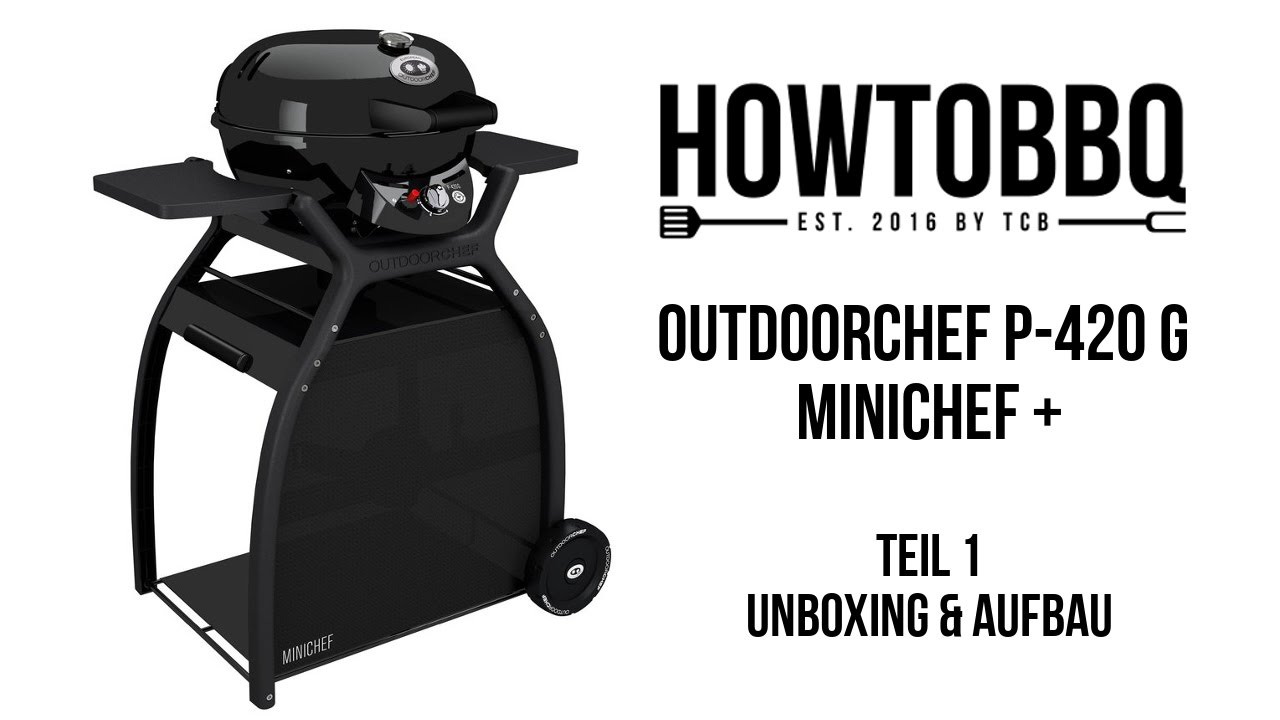 unboxing aufbau teil 1 outdoorchef p 420 g minichef. Black Bedroom Furniture Sets. Home Design Ideas