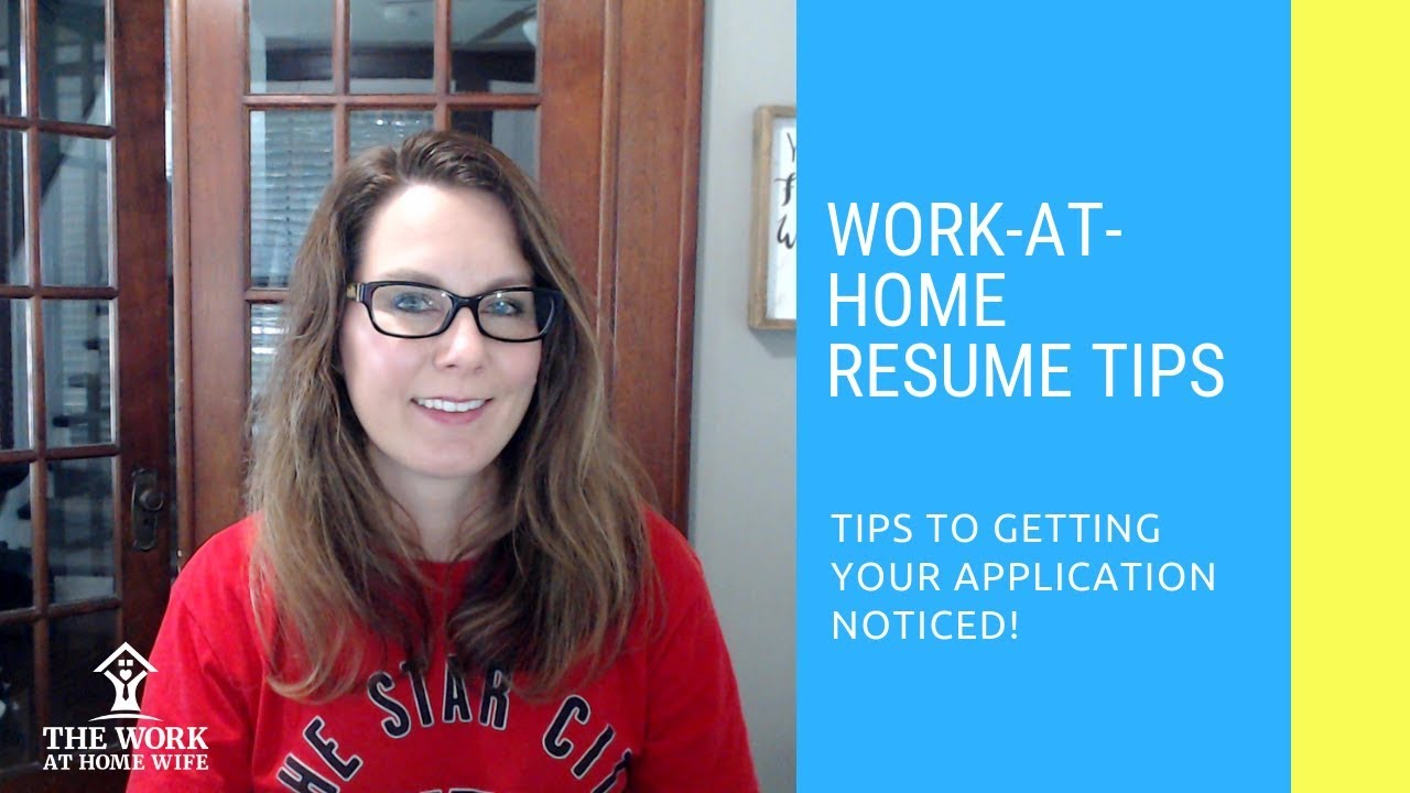 Work at Home Resume Tips & FAQs - YouTube Work From Home Tips on nursing tips, internet marketing tips, insurance tips, beauty tips, relationships tips, clean home tips, fundraising tips, diet tips, medical tips, at work safety tips, online tips, work health tips, real estate tips, public speaking tips, mortgage tips, home appliance tips, advertising tips, design tips, technology tips, work in cold weather tips, training tips, weight loss tips, skin care tips, dating tips, healthy eating tips, research tips, home business tips, blogging tips, business startup tips, facebook tips, fitness tips, job tips,