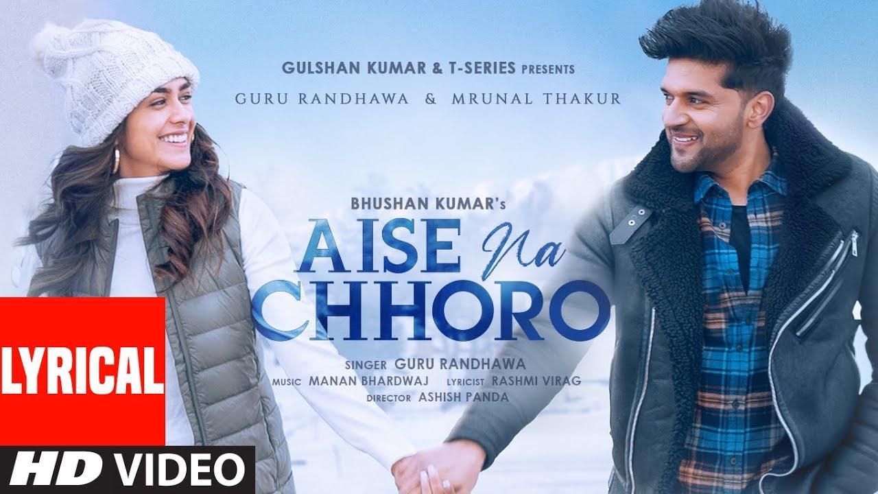 Aise Na Chhoro Song (Lyrical) | Guru Randhawa, Mrunal T, Manan B, Rashmi V | Ashish P | Bhushan K