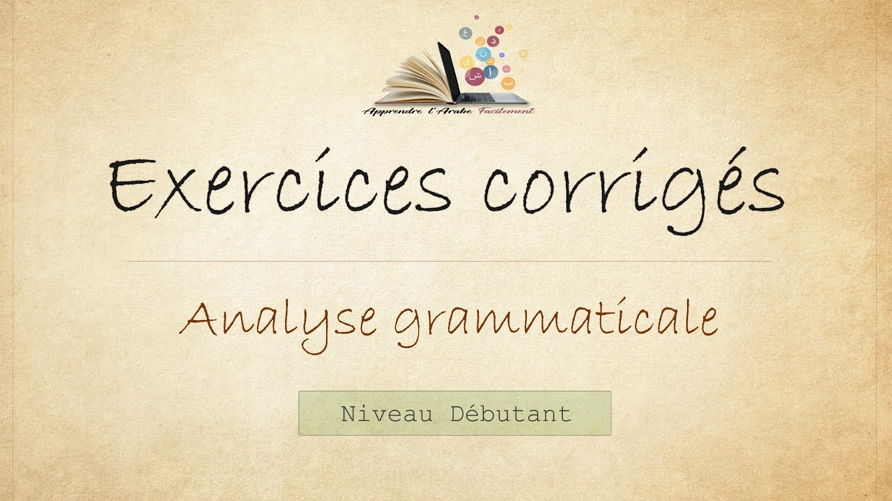 001 Exercice D Analyse Grammaticale Corrige Apprendre L Arabe Facilement Youtube