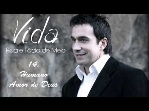 Padre Fábio de Melo (CD VIDA) 14. Humano Amor de Deus ヅ