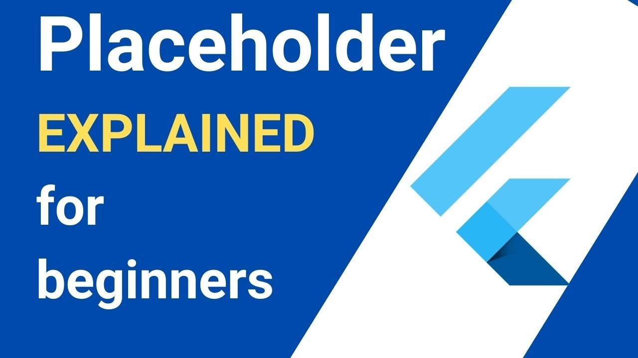Flutter Placeholder widget, explained, for beginners