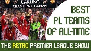 Best Premier League Teams of All-Time   The Retro Premier League Show