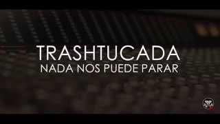 NADA NOS PUEDE PARAR Nuevo Disco Trashtucada Teaser