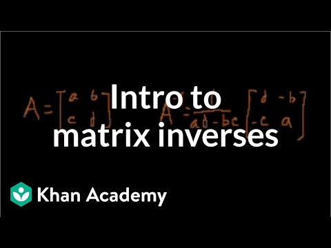 Idea behind inverting a 2x2 matrix   Matrices   Precalculus   Khan Academy
