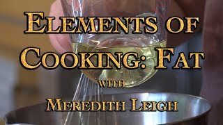Elements of Cooking: Fat with Meredith Leigh