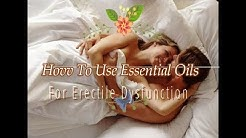 How To Use Essential Oils To Cure Erectile Dysfunction
