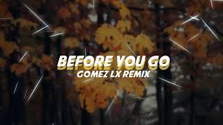 Before You Go - (Gomez Lx Remix)