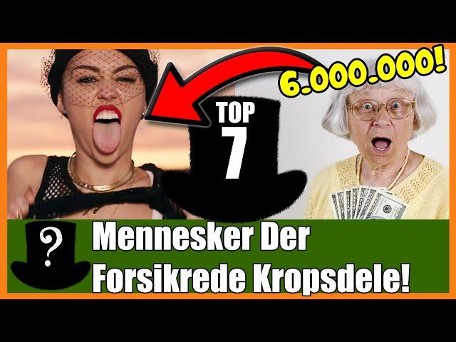 TOP 7 Mennesker Der Forsikrede Kropsdele For Millioner!