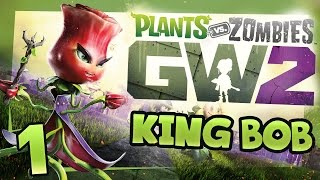 KING BOB!   Plants vs. Zombies Garden Warfare 2