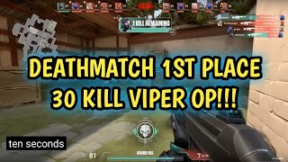 DEATHMATCH VALORANT 30 KILL FIRST PLACE VIPER OP!!!