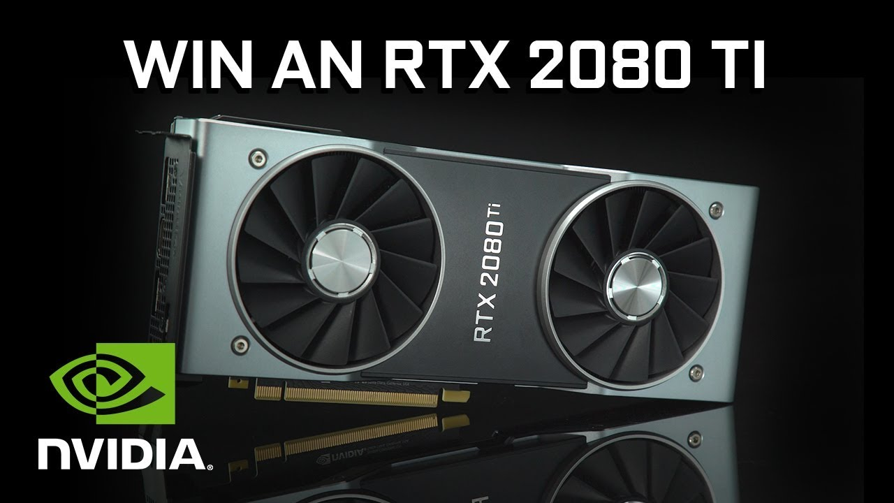 Win a new GeForce RTX 2080 Ti! - on the NVIDIA GeForce Channel
