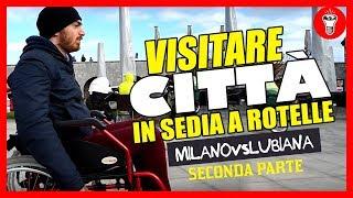 Visitare Città in Sedia a Rotelle: Milano VS Lubiana - PARTE DUE - [Esperimento Sociale] - theShow