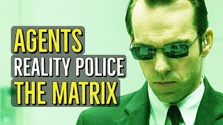 Agents (REALITY POLICE) The Matrix Explained