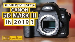 5D MARK III in 2019? | Kai Creative | Filmmaking