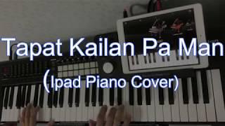 Tapat Kailan pa man (Piano Cover)