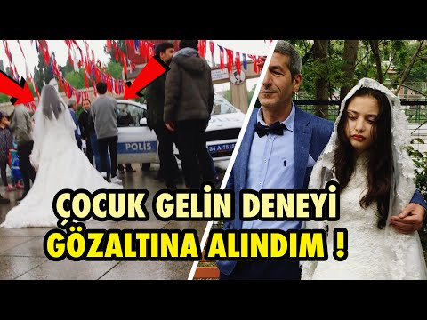 ÇOCUK GELİN SOSYAL DENEY ÇEKERKEN GÖZALTINA ALINDIM !