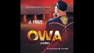 Download J froze - Owa-Home (Official Audio) 2019 MP3